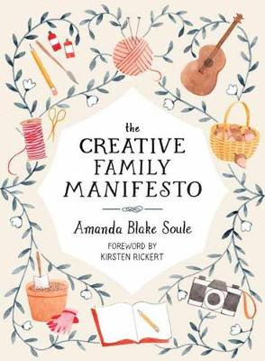 The Creative Family Manifesto: Encouraging Imagination and Nurturing Family Connections (Paperback)