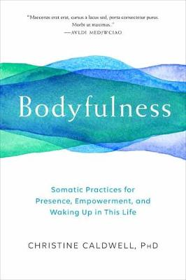 Bodyfulness: Somatic Practices for Presence, Empowerment, and Waking Up in This Life (Paperback)