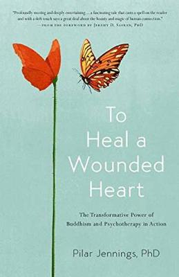 To Heal a Wounded Heart: The Transformative Power of Buddhism and Psychotherapy in Action (Paperback)