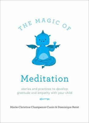 The Magic of Meditation: Stories and Practices to Develop Gratitude and Empathy with Your Child (Paperback)