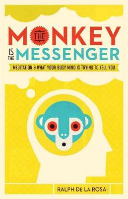 The Monkey Is the Messenger: Meditation and What Your Busy Mind Is Trying to Tell You (Paperback)