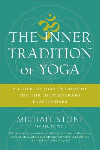 The Inner Tradition of Yoga: A Guide to Yoga Philosophy for the Contemporary Practitioner (Paperback)