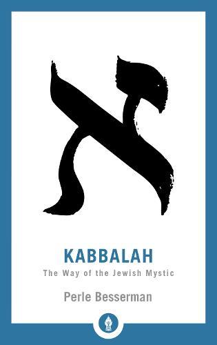 Kabbalah: The Way of the Jewish Mystic - Shambhala Pocket Library (Paperback)