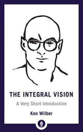 Integral Vision: A Very Short Introduction - Shambhala Pocket Library (Paperback)