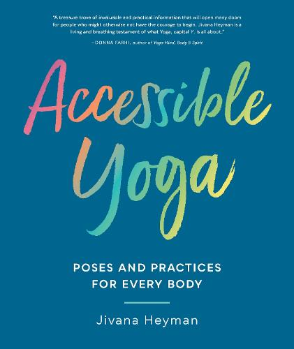 Accessible Yoga: Poses and Practices for Every Body (Paperback)
