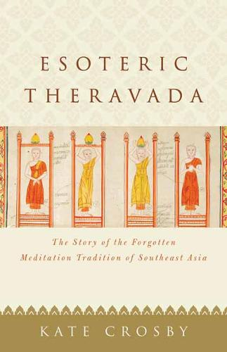 Esoteric Theravada: The Story of the Forgotten Meditation Tradition of Southeast Asia (Paperback)