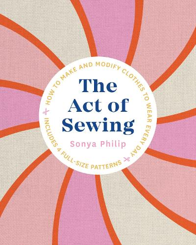 The Act of Sewing: How to Make and Modify Clothes to Wear Every Day (Paperback)