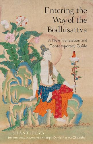 Entering the Way of the Bodhisattva: A New Translation and Contemporary Guide (Paperback)