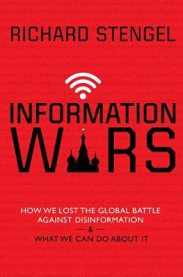 Information Wars: How We Lost the Global Battle Against Disinformation and What We Can Do About It (Paperback)