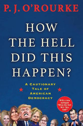 How the Hell Did This Happen?: A Cautionary Tale of American Democracy (Paperback)