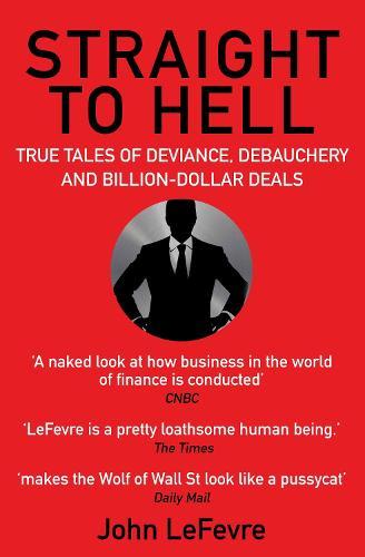 Straight to Hell: True Tales of Deviance, Debauchery and Billion-Dollar Deals (Paperback)