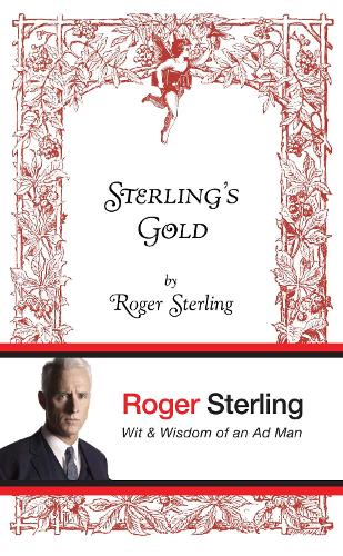 Sterling's Gold: Wit and wisdom of an Ad Man (Hardback)