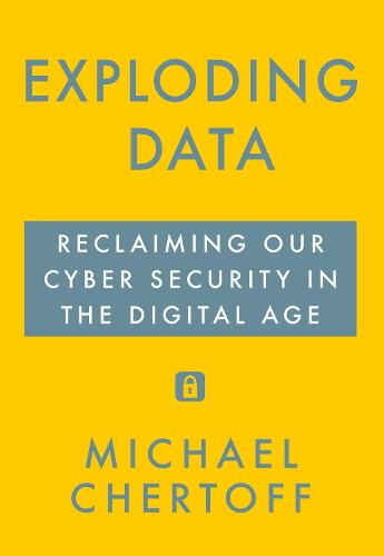 Exploding Data: Reclaiming Our Cyber Security in the Digital Age (Hardback)