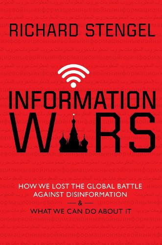 Information Wars: How We Lost the Global Battle Against Disinformation and What We Can Do About It (Hardback)