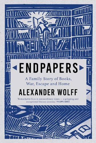 Endpapers: A Family Story of Books, War, Escape and Home (Hardback)
