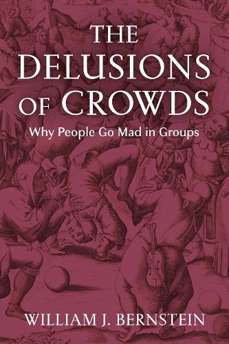 The Delusions of Crowds: Why People Go Mad in Groups (Hardback)