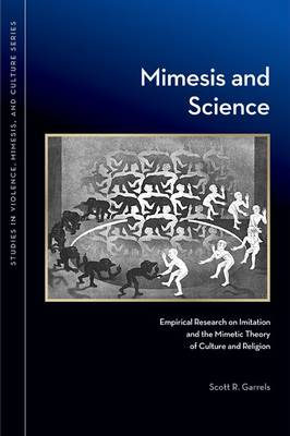 Mimesis and Science: Empirical Research on Imitation and the Mimetic Theory of Culture and Religion - Studies in Violence, Memesis and Culture Series (Paperback)
