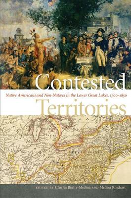 Contested Territories: Native Americans and Non-Natives in the Lower Great Lakes, 1700-1850 (Hardback)