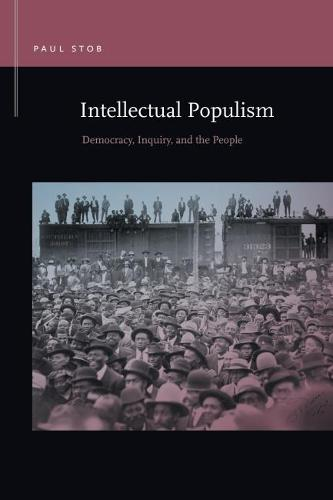 Intellectual Populism: Democracy, Inquiry, and the People - Rhetoric & Public Affairs (Paperback)