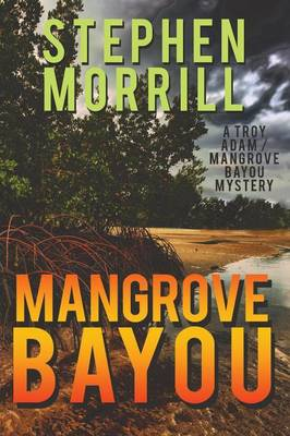 Mangrove Bayou (a Troy Adam/Mangrove Bayou Mystery, #1) (Paperback)