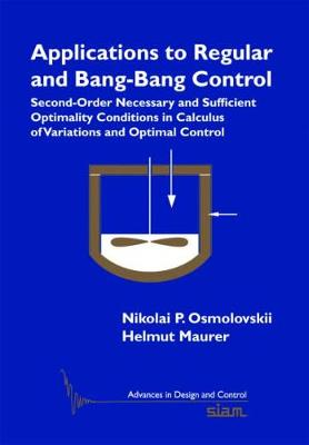 Applications to Regular and Bang-Bang Control: Second-Order Necessary and Sufficient Optimality Conditions in Calculus of Variations and Optimal Control - Advances in Design and Control 24 (Paperback)