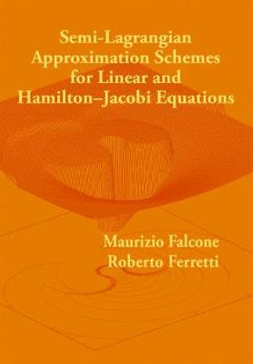 Semi-Lagrangian Approximation Schemes for Linear and Hamilton-Jacobi Equations (Paperback)