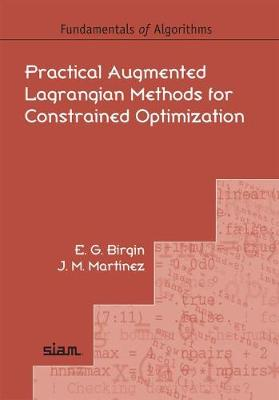 Practical Augmented Lagrangian Methods for Constrained Optimization - Fundamentals of Algorithms 10 (Paperback)