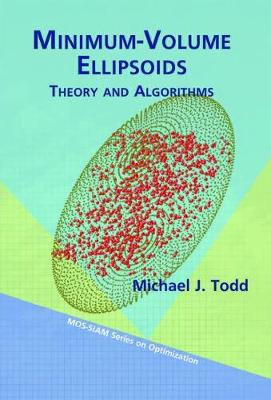 Minimum-Volume Ellipsoids: Theory and Algorithms - MOS-SIAM Series on Optimization 23 (Paperback)