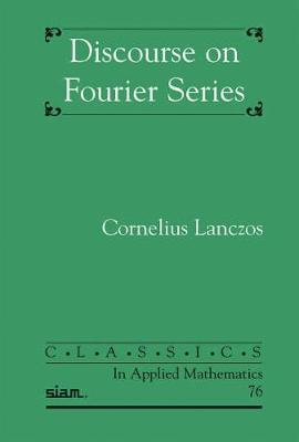 Discourse on Fourier Series - Classics in Applied Mathematics 76 (Paperback)