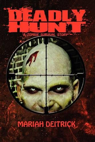 Deadly Hunt: A Zombie Survival Story (Paperback)