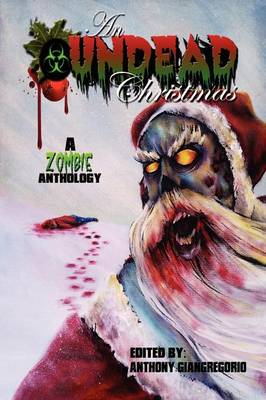 An Undead Christmas: A Zombie Anthology (Paperback)