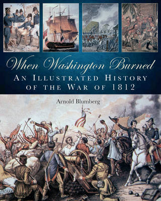 When Washington Burned: An Illustrated History of the War of 1812 (Hardback)