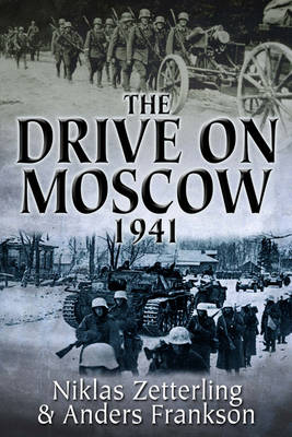 The Drive on Moscow, 1941: Operation Taifun and Germany's First Great Crisis in World War II (Hardback)