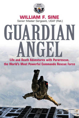 Guardian Angel: Life and Death Adventures with Pararescue, the World's Most Powerful Commando Rescue Force (Hardback)