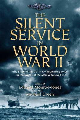 The Silent Service in World War II: The Story of the U.S. Navy Submarine Force in the Words of the Men Who Lived it (Hardback)