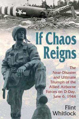 If Chaos Reigns: The Near-Disaster and Ultimate Triumph of the Allied Airborne Forces on D-Day, June 6, 1944 (Paperback)