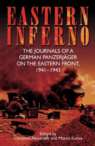 Eastern Inferno: The Journals of a German PanzerjaGer on the Eastern Front, 1941-1943 (Paperback)