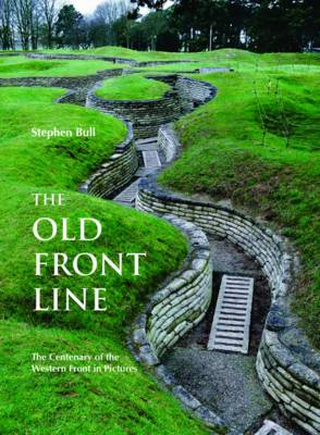 The Old Front Line: The Centenary of the Western Front in Pictures - WWII Historic Battlefields (Hardback)