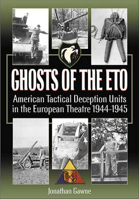 Ghosts of the Eto: American Tactical Deception Units in the European Theater, 1944 - 1945 (Paperback)