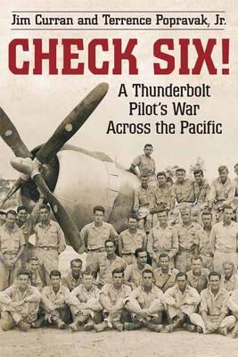 Check Six!: A Thunderbolt Pilot's War Across the Pacific (Hardback)
