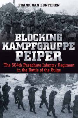 Blocking Kampfgruppe Peiper: The 504th Parachute Infantry Regiment in the Battle of the Bulge (Hardback)