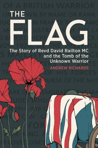 The Flag: The Story of Revd David Railton Mc and the Tomb of the Unknown Warrior (Hardback)