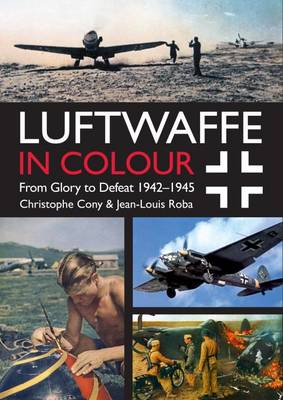 Luftwaffe in Colour Volume 2: From Glory to Defeat 1942-1945 (Paperback)
