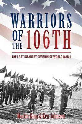 Warriors of the 106th: The Last Infantry Division of World War II (Hardback)