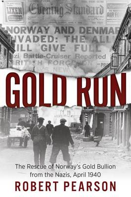 Gold Run: The Rescue of Norway's Gold Bullion from the Nazis, 1940 (Paperback)