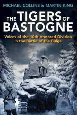 The Tigers of Bastogne: Voices of the 10th Armored Division During the Battle of the Bulge (Paperback)