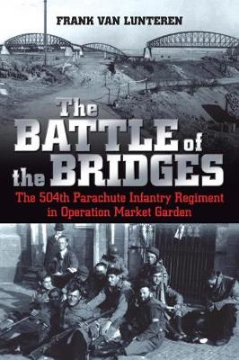 The Battle of the Bridges: The 504th Parachute Infantry Regiment in Operation Market Garden (Paperback)