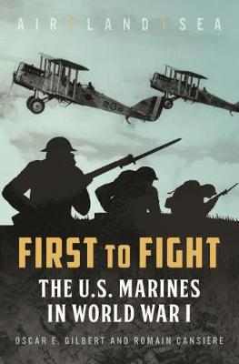 First to Fight: The U.S. Marines in World War I (Hardback)