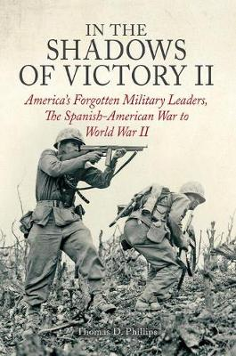In the Shadows of Victory II: America'S Forgotten Military Leaders, the Spanish-American War to World War II (Hardback)