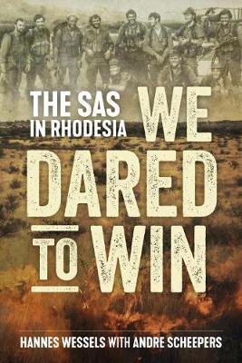 We Dared to Win: The SAS in Rhodesia (Hardback)